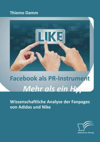 Facebook als PR-Instrument: Mehr als ein Hype?: Wissenschaftliche Analyse der Fanpages von Adidas und Nike