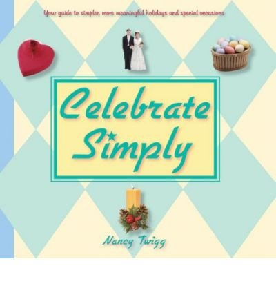 (Celebrate Simply) By Nancy Twigg (Author) Paperback on (Nov , 2006)