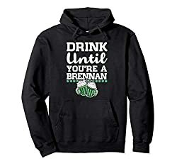 Drink Until You're a Brennan St Patrick's Day Gift Pullover Hoodie