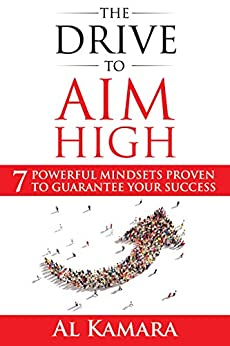 Book cover image for The Drive To Aim High: Seven Powerful Mindsets Proven to Guarantee Your Success