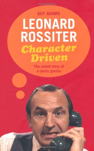 Leonard Rossiter: Character Driven: The untold story of a comic genius por Guy Adams