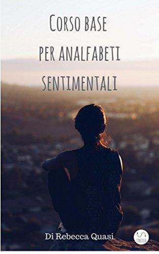 Corso base per analfabeti sentimentali (Italian Edition)