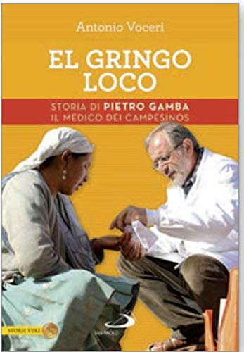 El gringo loco. Storia di Pietro Gamba, il medico dei campesinos