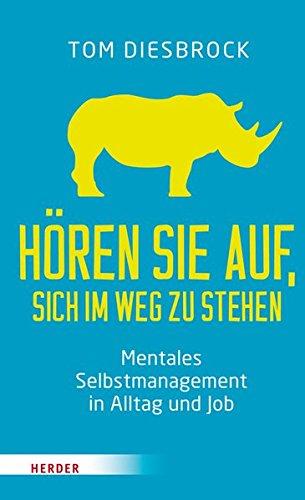 Hören Sie auf, sich im Weg zu stehen: Mentales Selbstmanagement in Alltag und Job (Hören Sie Auf)