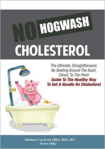No Hogwash Cholesterol Natural Healing Cholesterol Understanding Its Effect and What To Do About It: The Ultimate, Straight Forward, No Beating Around ... A Handle On Cholesterol (English Edition)