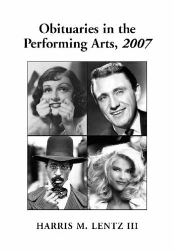 Obituaries In The Performing Arts, 2007: Film, Television, Radio, Theatre, Dance, Music, Cartoons and Pop Culture by Harris M. Lentz III (2008-06-02)