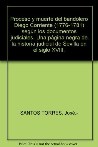 Proceso y muerte del bandolero Diego Corriente (1776-1781) según los document...