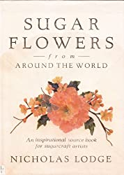 Sugar Flowers from Around the World by Nicholas Lodge (1990-06-02)