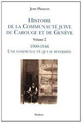 Histoire de la Communauté juive de Carouge et Genève : Tome 2, 1900-1946, Une communauté qui se diversifie