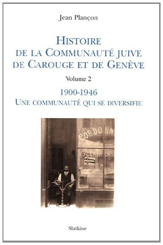 Histoire de la Communauté juive de Carouge et Genève : Tome 2, 1900-1946, Une communauté qui se diversifie par Jean Plançon