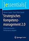 Strategisches Kompetenzmanagement 2.0: Potenziale nutzen - Performance steigern (essentials)