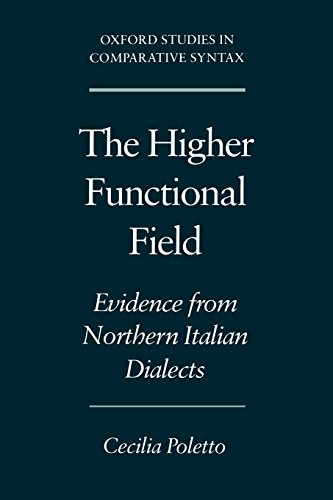 The Higher Functional Field: Evidence from Northern Italian Dialects (Oxford Studies in Comparative Syntax)