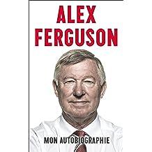 Alex Ferguson - Mon autobiographie (French Edition)