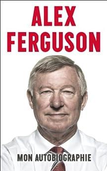 Alex Ferguson - Mon autobiographie par [Ferguson, Alex]