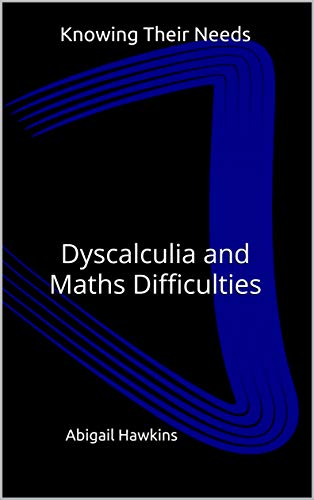 Knowing Their Needs: Dyscalculia and Maths Difficulties (Knowing Their Needs (SENDCO Solutions Support Series) Book 1) (English Edition)