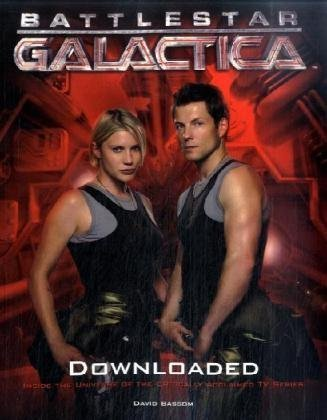 Battlestar Galactica: Downloaded (Inside the Universe of the Critically Acclaimed TV Show): The Official Color Companion: 1