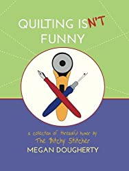 Quilting Isn't Funny: a collection of threadful humor