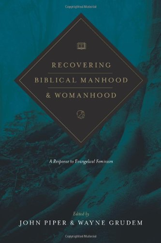 recovering-biblical-manhood-and-womanhood-a-response-to-evangelical-feminism