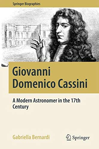 Giovanni Domenico Cassini: A Modern Astronomer in the 17th Century (Springer Biographies)