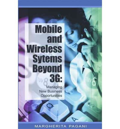mobile-and-wireless-systems-beyond-3g-managing-new-business-opportunities-by-margherita-pagani