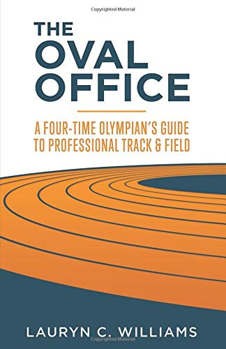 The Oval Office: A Four-Time Olympian's Guide to Professional Track and Field -