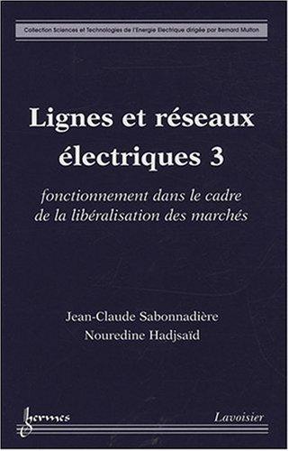 Lignes et réseaux électriques : Tome 3, Fonctionnement dans le cadre de la libéralisation des marchés