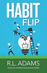Habit Flip: Transform your Life with 101 Small Changes to your Daily Routines (Inspirational Books Series) (Volume 11) by R.L. Adams (2014-09-20)
