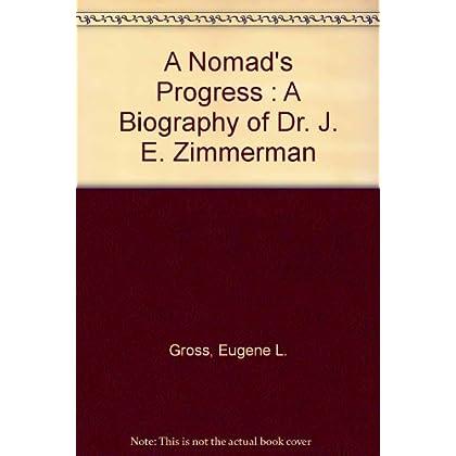 A Nomad's Progress : A Biography of Dr. J. E. Zimmerman