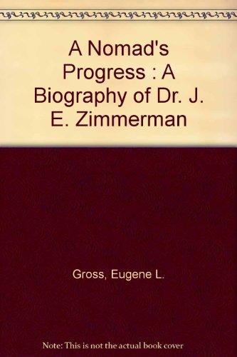 A Nomad's Progress : A Biography of Dr. J. E. Zimmerman par Eugene L. Gross
