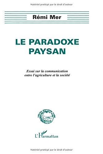 Le paradoxe paysan: Essai sur la communication entre l'agriculture et la société par Rémi Mer