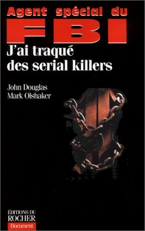 AGENT SP?CIAL DU FBI : J'AI TRAQU? DES SERIUAL KILLERS by JOHN DOUGLAS (October 28,1997)