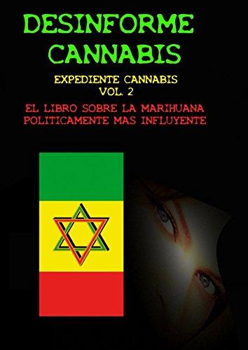 Desinforme Cannabis: El libro sobre la marihuana políticamente más influyente.