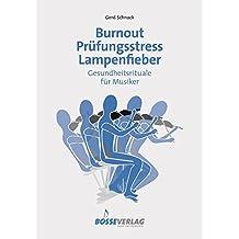 Burnout - Prüfungsstress - Lampenfieber: Gesundheitsrituale für Musiker (German Edition)