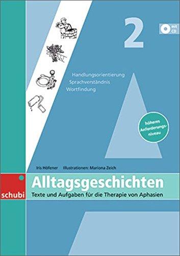 Alltagsgeschichten 2: Texte und Aufgaben für die Therapie von Aphasien