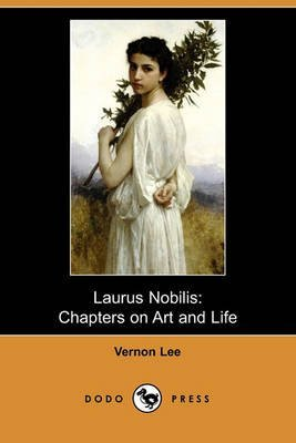 [(Laurus Nobilis : Chapters on Art and Life (Dodo Press))] [By (author) Vernon Lee] published on (December, 2009)