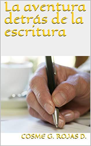 La aventura detrás de la escritura eBook: Cosme G. Rojas D ...