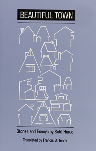 Sato: Beautiful Town: Stories and Essays by Sato Haruo