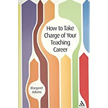[How to Take Charge of Your Teaching Career] (By: Margaret Adams) [published: December, 2008]