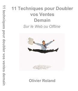 11 techniques pour doubler vos ventes demain - sur le web ou offline par [Roland, Olivier]