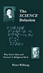 The Science Delusion - Why God is real and 'Science' is religious Myth
