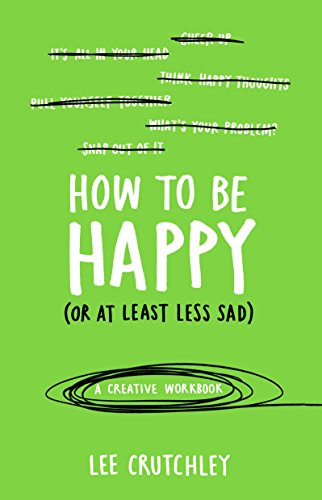 How To Be Happy. Or At Least Less Sad por Lee Crutchley