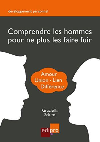 Comprendre les hommes pour ne plus les faire fuir: Guide de développement personnel