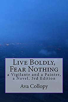 Live Boldly, Fear Nothing: a Vigilante and a Painter, a Novel, 3rd Edition by [Collopy, Ava]