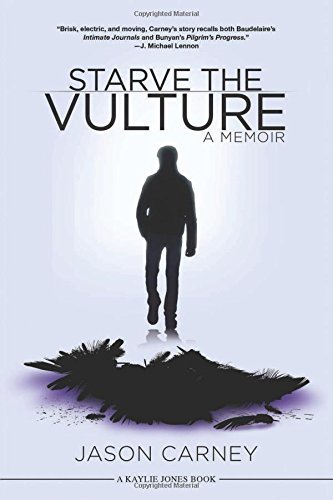Starve the Vulture: A Memoir by Jason Carney (2015-01-06)