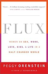 Flux: Women on Sex, Work, Love, Kids, and Life in a Half-Changed World by Peggy Orenstein (2001-08-21)