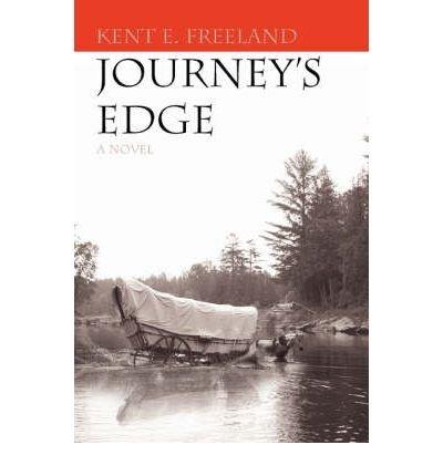 [Journey's Edge [ JOURNEY'S EDGE ] By Freeland, Kent E ( Author )Mar-01-2007 Paperback (Edge Kent)