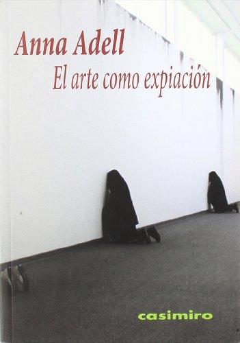 Arte Como Expiacion, El (Historia (casimiro)) por Anna Adell