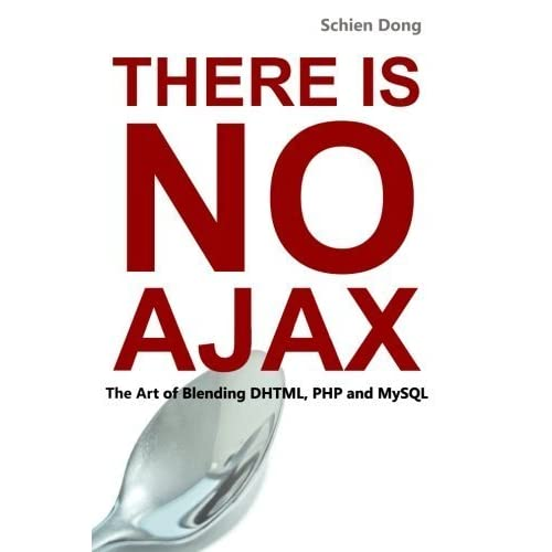 There is No Ajax - The Art of Blending Dhtml, Php and MySql by Dong, Schien (2015) Paperback
