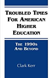 Troubled Times for American Higher Education: The 1990s and Beyond (Suny Series in Frontiers in Education) (Suny Series, Frontiers in Education) by Clark Kerr (1993-12-07)