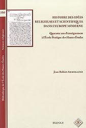 BEHE 150 Histoire des idees religieuses et scientifiques dans lEurope moderne: Quarante ANS D'Enseignement A L'Ecole Pratique Des Hautes Etudes L'Ecole Des Hautes Etudes, Sciences Religieu
